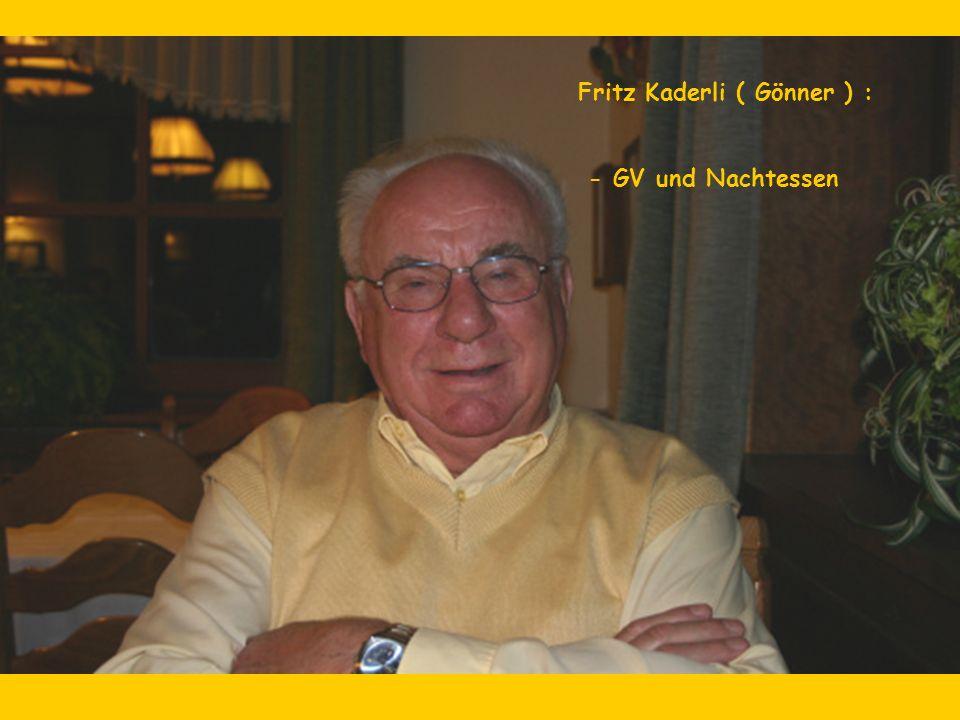 Fritz Kaderli ( Gönner ) : - GV und Nachtessen