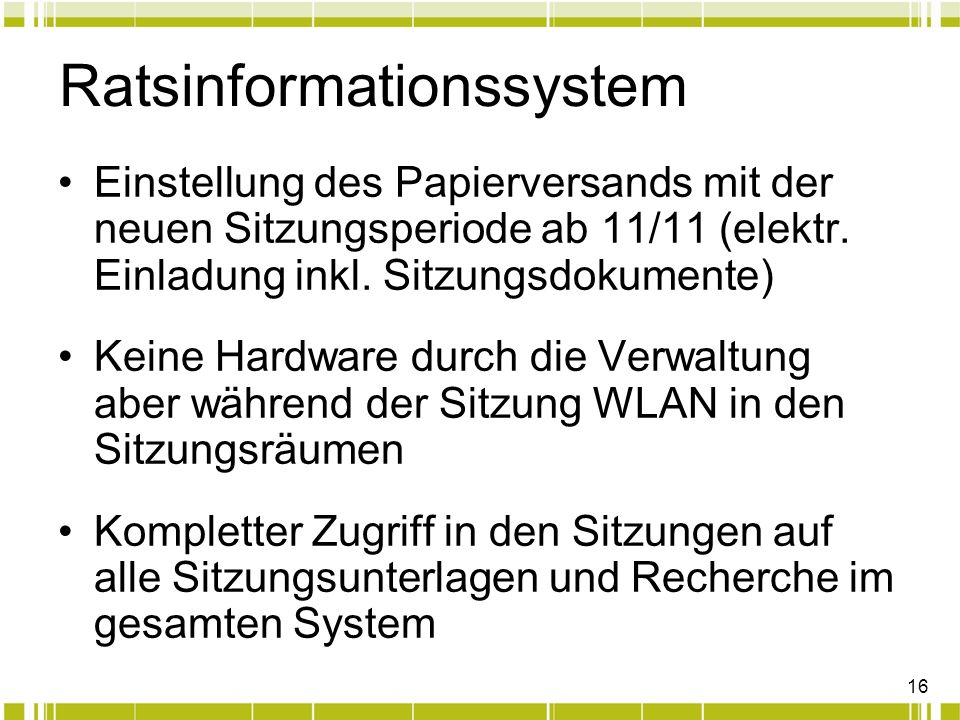 16 Ratsinformationssystem Einstellung des Papierversands mit der neuen Sitzungsperiode ab 11/11 (elektr. Einladung inkl. Sitzungsdokumente) Keine Hard