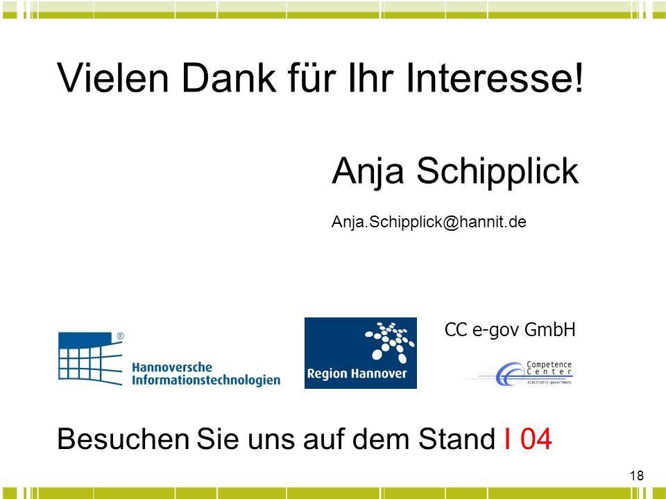 18 Vielen Dank für Ihr Interesse! Besuchen Sie uns auf dem Stand I 04 CC e-gov GmbH Anja Schipplick Anja.Schipplick@hannit.de