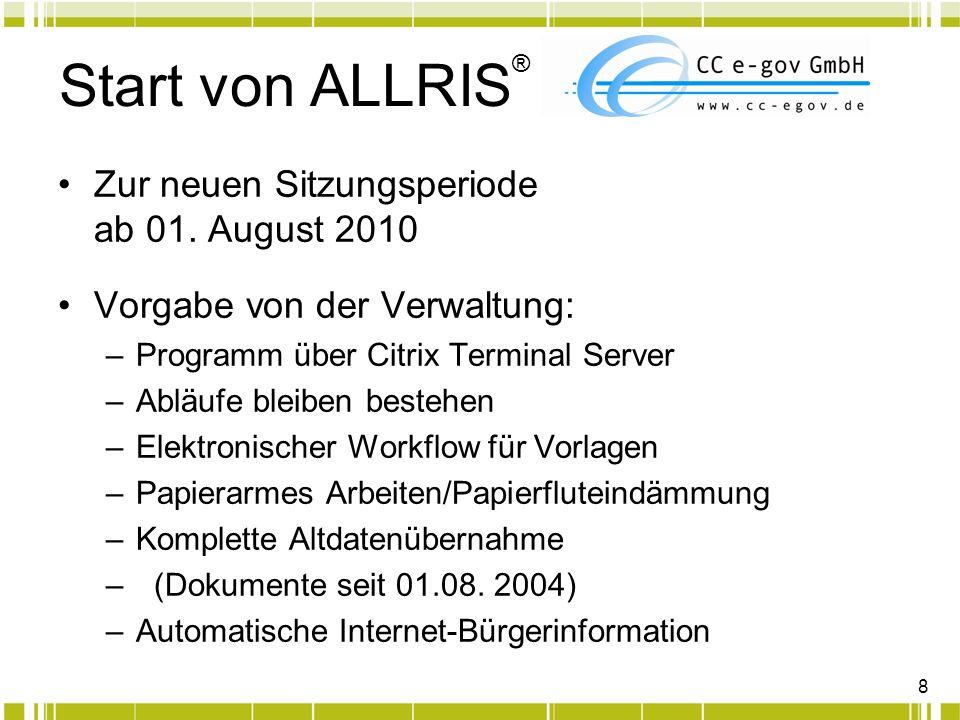 8 Start von ALLRIS ® Zur neuen Sitzungsperiode ab 01. August 2010 Vorgabe von der Verwaltung: –Programm über Citrix Terminal Server –Abläufe bleiben b