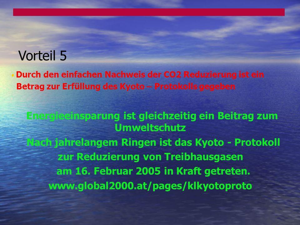 Vorteil 5 Durch den einfachen Nachweis der CO2 Reduzierung ist ein Betrag zur Erfüllung des Kyoto – Protokolls gegeben Energieeinsparung ist gleichzei