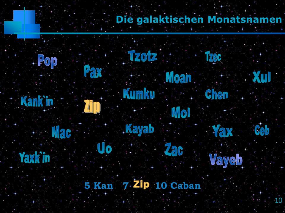 10 Die galaktischen Monatsnamen 5 Kan 7 10 Caban