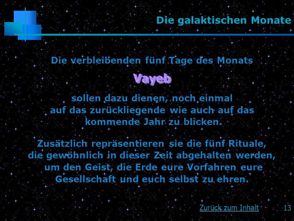 13 Die galaktischen Monate Die verbleibenden fünf Tage des Monats sollen dazu dienen, noch einmal auf das zurückliegende wie auch auf das kommende Jah