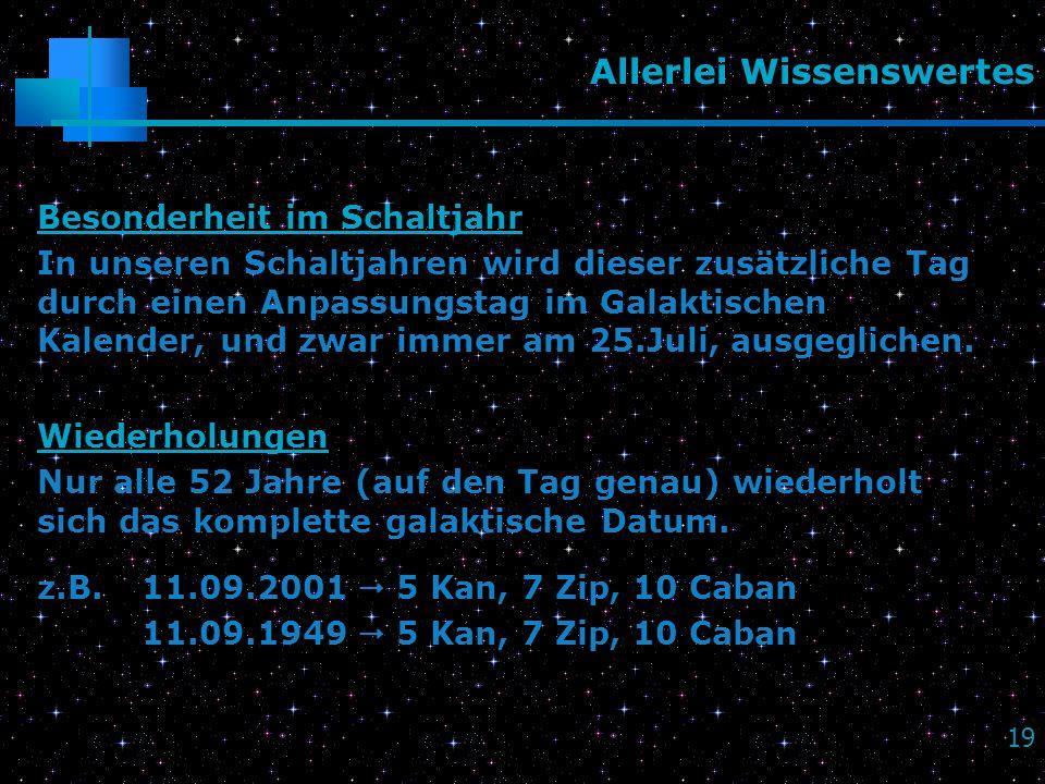 19 Allerlei Wissenswertes Besonderheit im Schaltjahr In unseren Schaltjahren wird dieser zusätzliche Tag durch einen Anpassungstag im Galaktischen Kal
