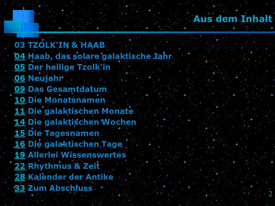2 Aus dem Inhalt 03 TZOLK'IN & HAAB 0404 Haab, das solare galaktische Jahr 0505 Der heilige Tzolkin 0606 Neujahr 0909 Das Gesamtdatum 1010 Die Monatsn