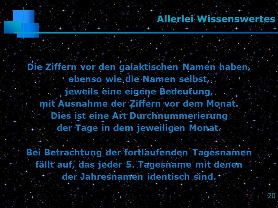 20 Allerlei Wissenswertes Die Ziffern vor den galaktischen Namen haben, ebenso wie die Namen selbst, jeweils eine eigene Bedeutung, mit Ausnahme der Z