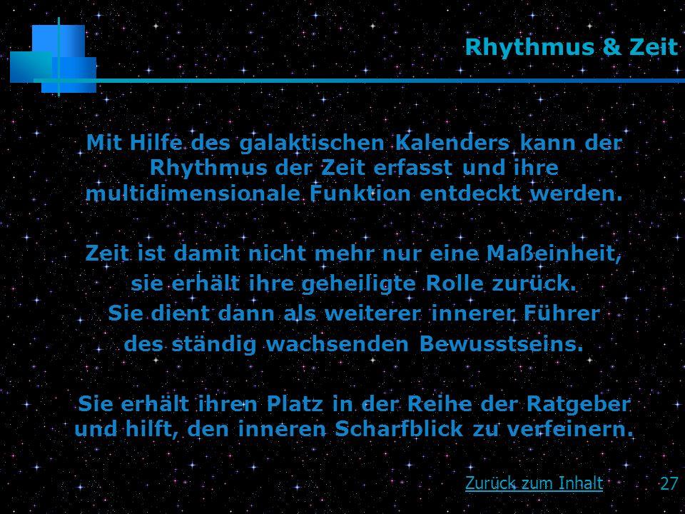27 Rhythmus & Zeit Mit Hilfe des galaktischen Kalenders kann der Rhythmus der Zeit erfasst und ihre multidimensionale Funktion entdeckt werden. Zeit i