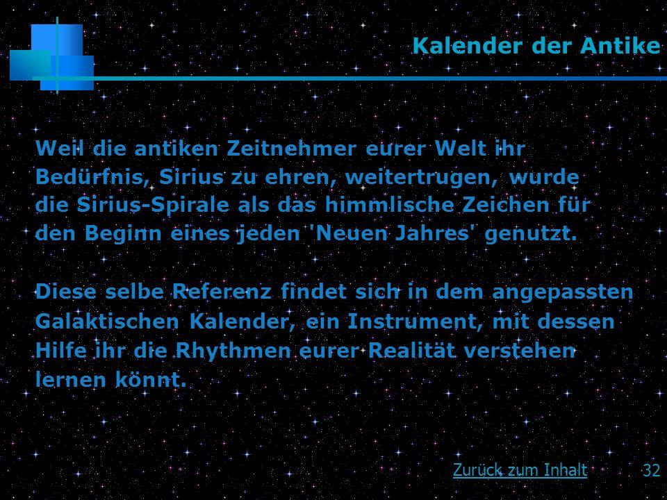 32 Kalender der Antike Weil die antiken Zeitnehmer eurer Welt ihr Bedürfnis, Sirius zu ehren, weitertrugen, wurde die Sirius-Spirale als das himmlisch