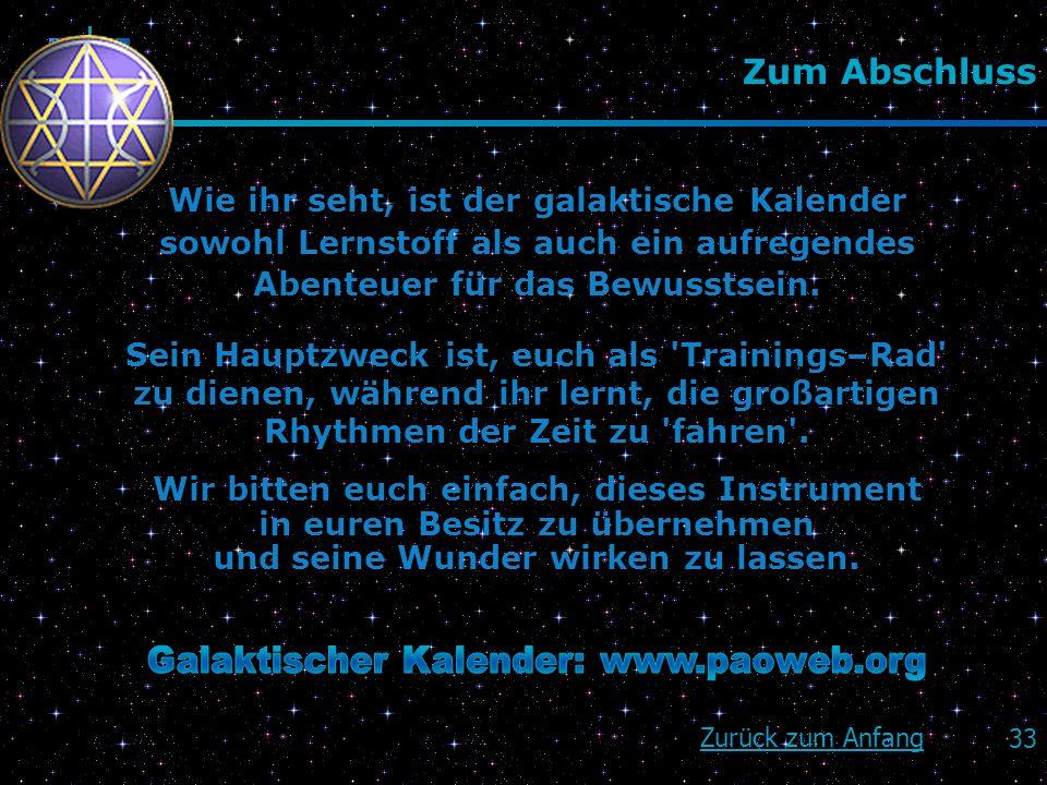 33 Zum Abschluss Wie ihr seht, ist der galaktische Kalender sowohl Lernstoff als auch ein aufregendes Abenteuer für das Bewusstsein. Sein Hauptzweck i