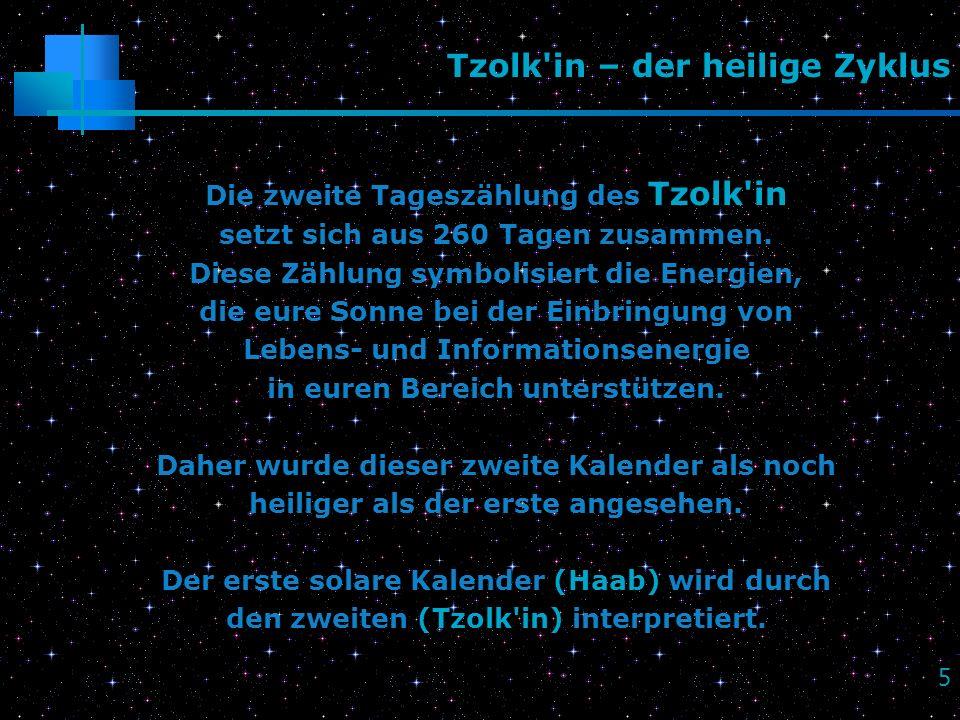 5 Tzolk'in – der heilige Zyklus Die zweite Tageszählung des Tzolk'in setzt sich aus 260 Tagen zusammen. Diese Zählung symbolisiert die Energien, die e