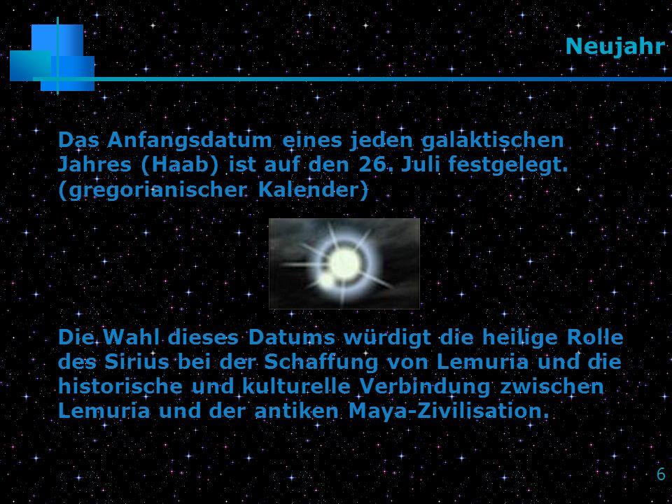 6 Neujahr Das Anfangsdatum eines jeden galaktischen Jahres (Haab) ist auf den 26. Juli festgelegt. (gregorianischer Kalender) Die Wahl dieses Datums w