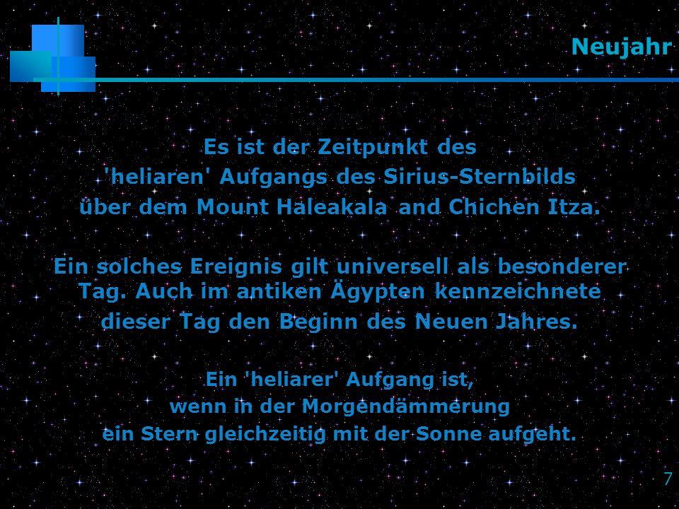 7 Neujahr Es ist der Zeitpunkt des 'heliaren' Aufgangs des Sirius-Sternbilds über dem Mount Haleakala and Chichen Itza. Ein solches Ereignis gilt univ