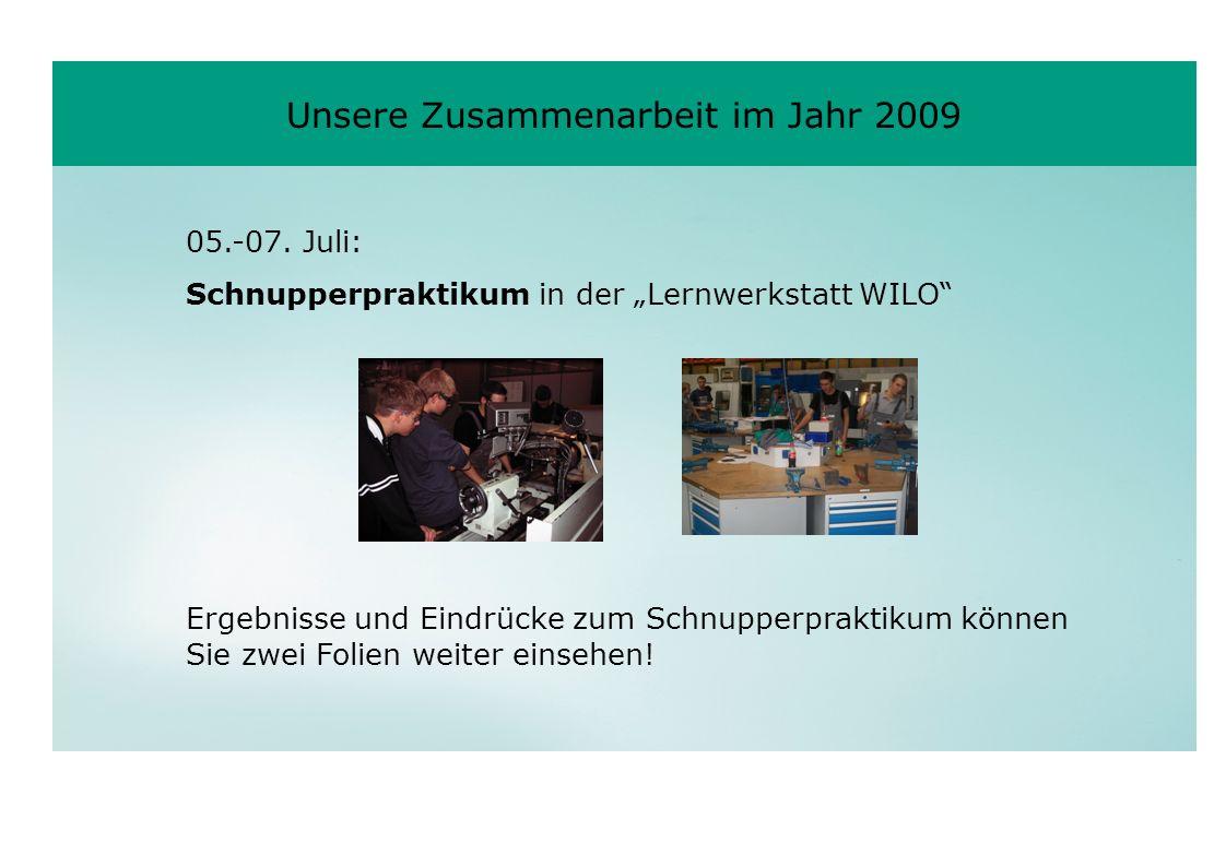 05.-07. Juli: Schnupperpraktikum in der Lernwerkstatt WILO Ergebnisse und Eindrücke zum Schnupperpraktikum können Sie zwei Folien weiter einsehen! Uns