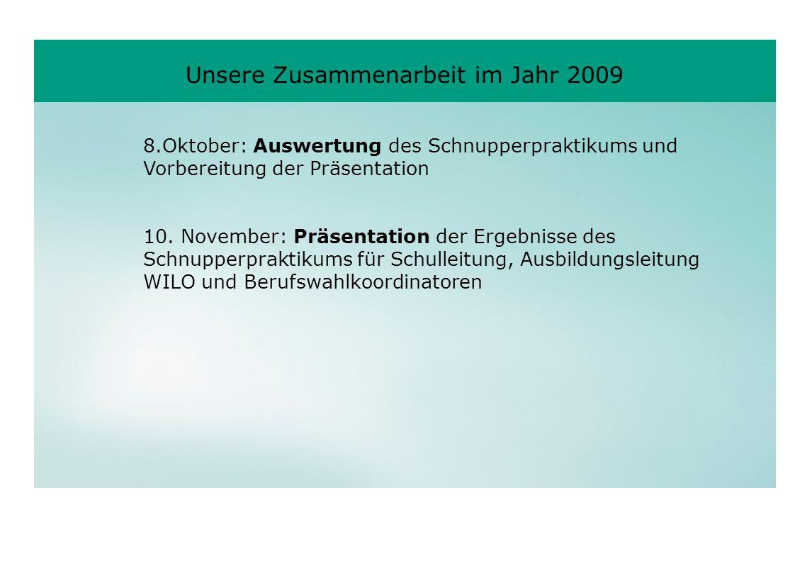 8.Oktober: Auswertung des Schnupperpraktikums und Vorbereitung der Präsentation 10. November: Präsentation der Ergebnisse des Schnupperpraktikums für