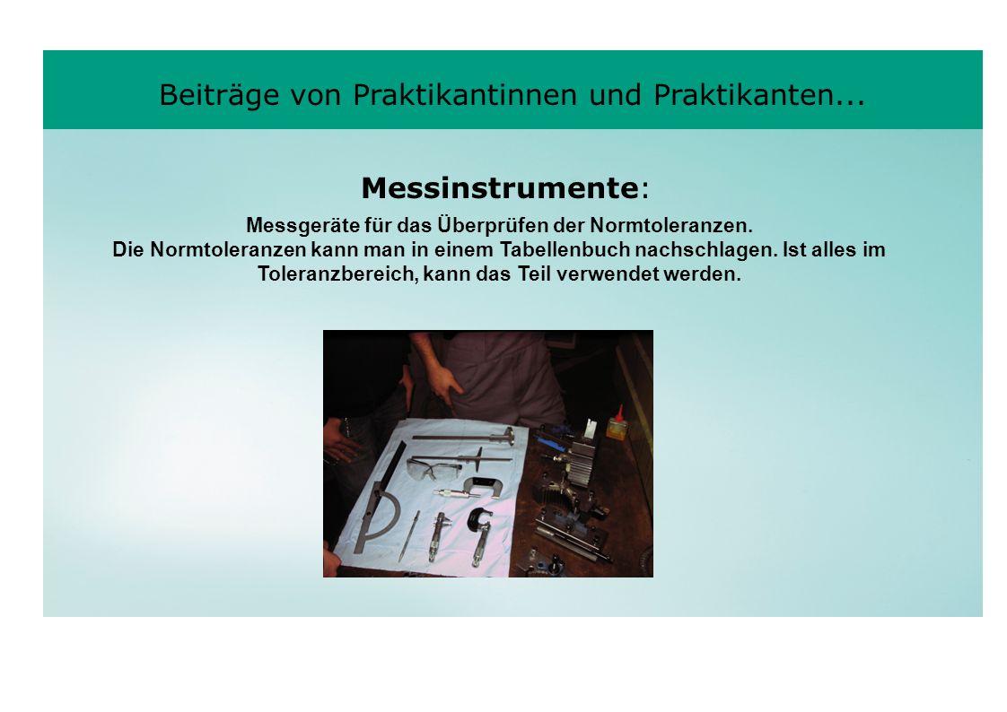 Beiträge von Praktikantinnen und Praktikanten... Messgeräte für das Überprüfen der Normtoleranzen. Die Normtoleranzen kann man in einem Tabellenbuch n