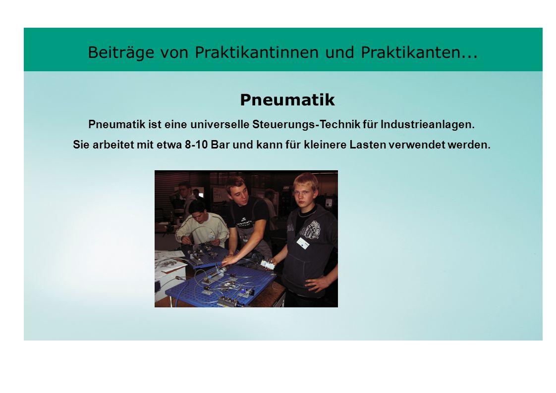 Beiträge von Praktikantinnen und Praktikanten... Pneumatik ist eine universelle Steuerungs-Technik für Industrieanlagen. Sie arbeitet mit etwa 8-10 Ba