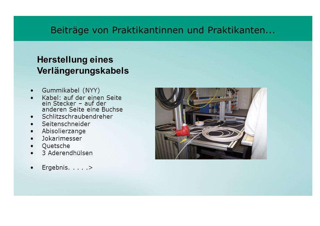 Beiträge von Praktikantinnen und Praktikanten... Herstellung eines Verlängerungskabels Gummikabel (NYY) Kabel: auf der einen Seite ein Stecker – auf d
