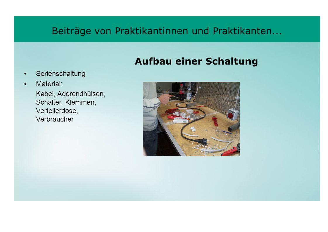 Beiträge von Praktikantinnen und Praktikanten... Serienschaltung Material: Kabel, Aderendhülsen, Schalter, Klemmen, Verteilerdose, Verbraucher Aufbau