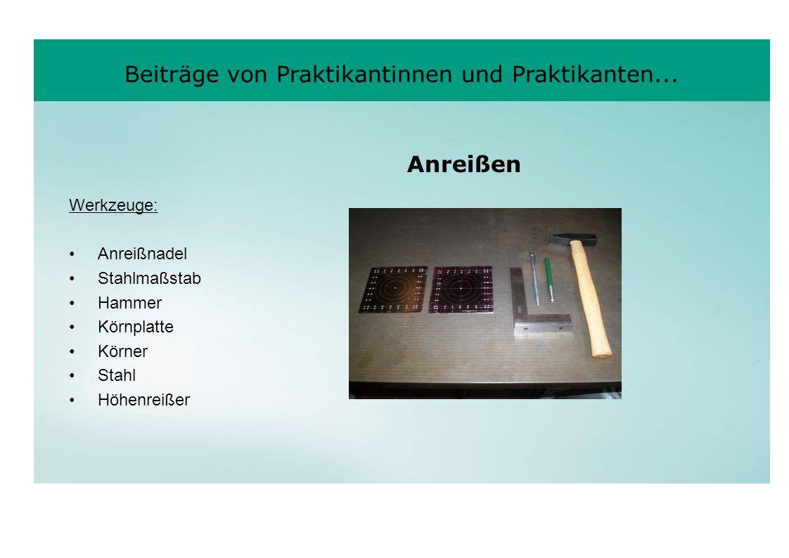 Beiträge von Praktikantinnen und Praktikanten... Werkzeuge: Anreißnadel Stahlmaßstab Hammer Körnplatte Körner Stahl Höhenreißer Anreißen