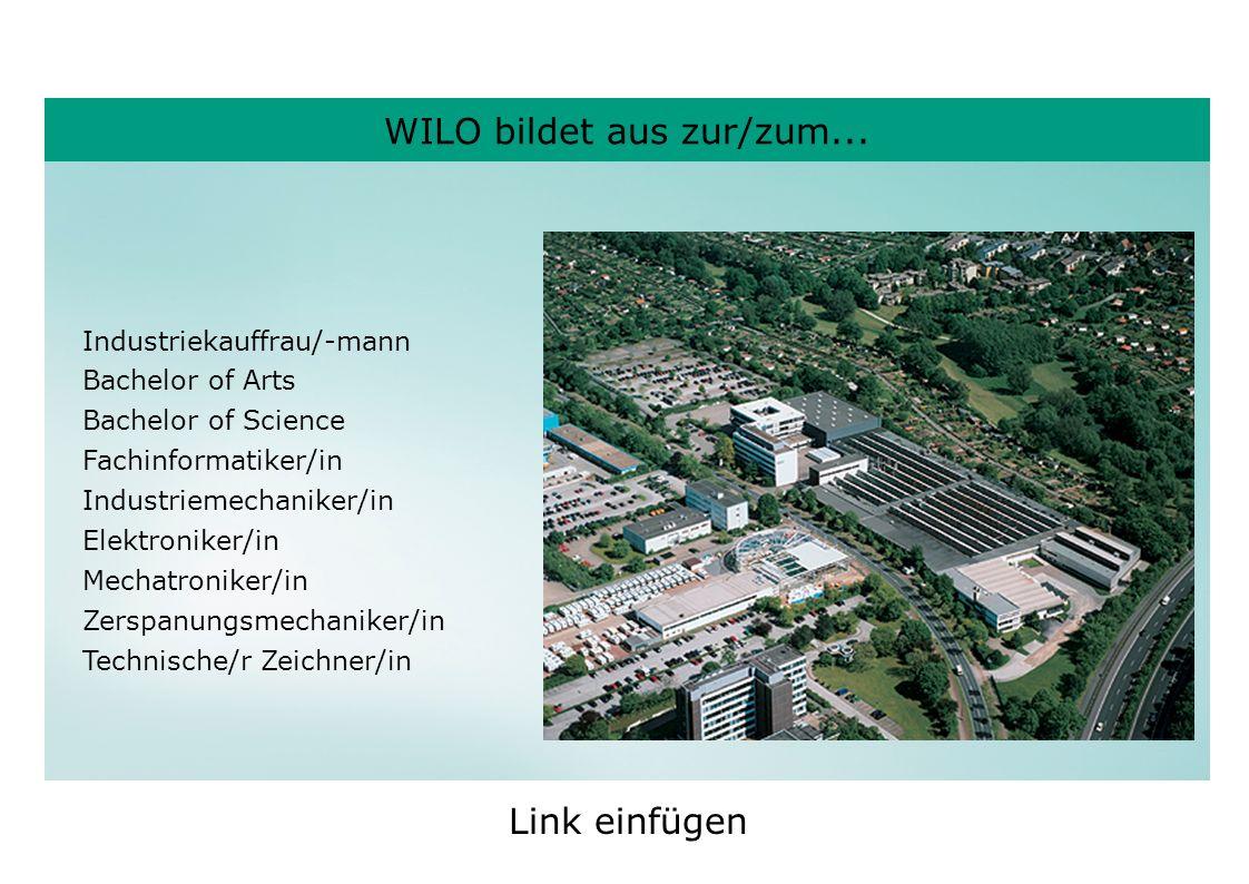 WILO bildet aus zur/zum... Industriekauffrau/-mann Bachelor of Arts Bachelor of Science Fachinformatiker/in Industriemechaniker/in Elektroniker/in Mec
