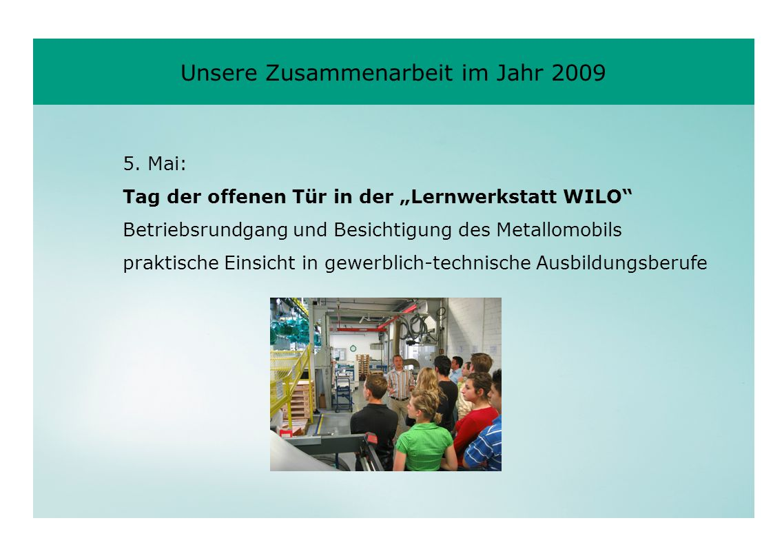 5. Mai: Tag der offenen Tür in der Lernwerkstatt WILO Betriebsrundgang und Besichtigung des Metallomobils praktische Einsicht in gewerblich-technische