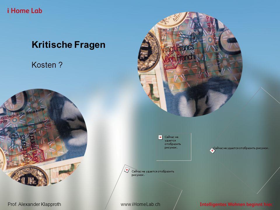 Prof. Alexander Klapprothwww.iHomeLab.ch Kritische Fragen Kosten