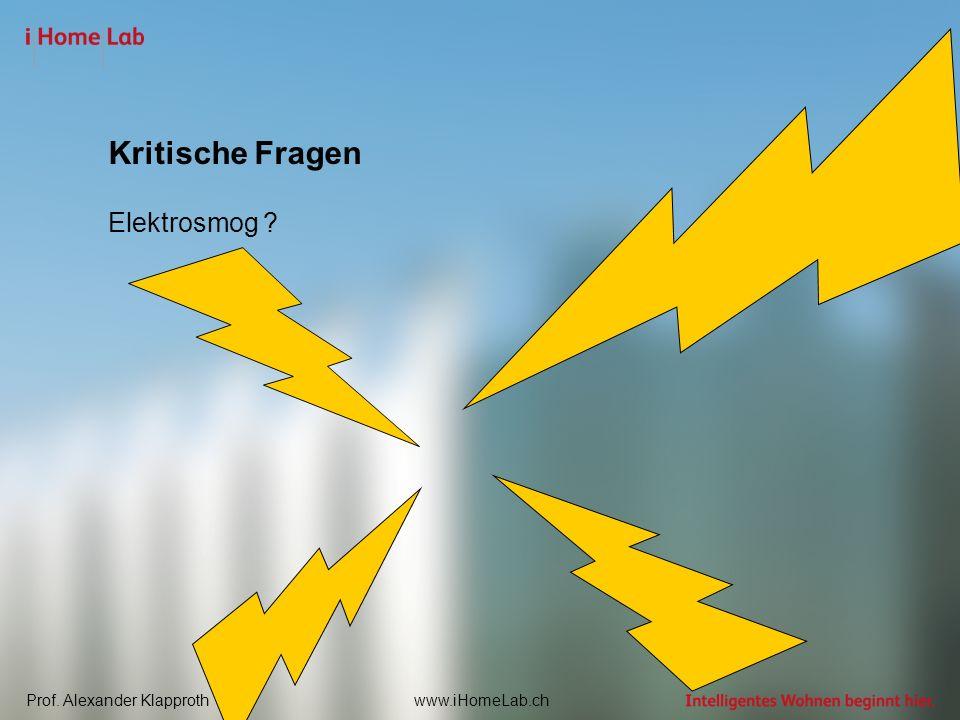 Prof. Alexander Klapprothwww.iHomeLab.ch Kritische Fragen Elektrosmog ?