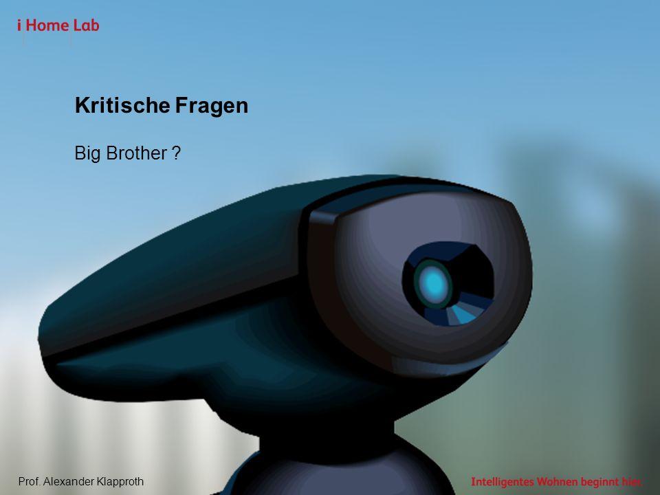Prof. Alexander Klapprothwww.iHomeLab.ch Kritische Fragen Big Brother ?
