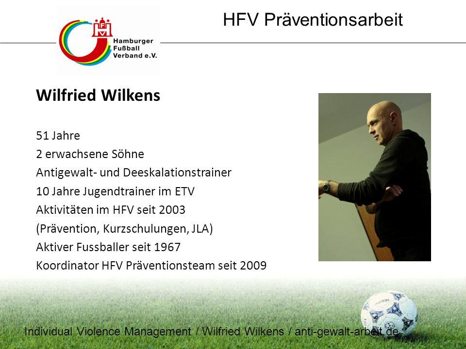 HFV Präventionsarbeit Wilfried Wilkens 51 Jahre 2 erwachsene Söhne Antigewalt- und Deeskalationstrainer 10 Jahre Jugendtrainer im ETV Aktivitäten im H