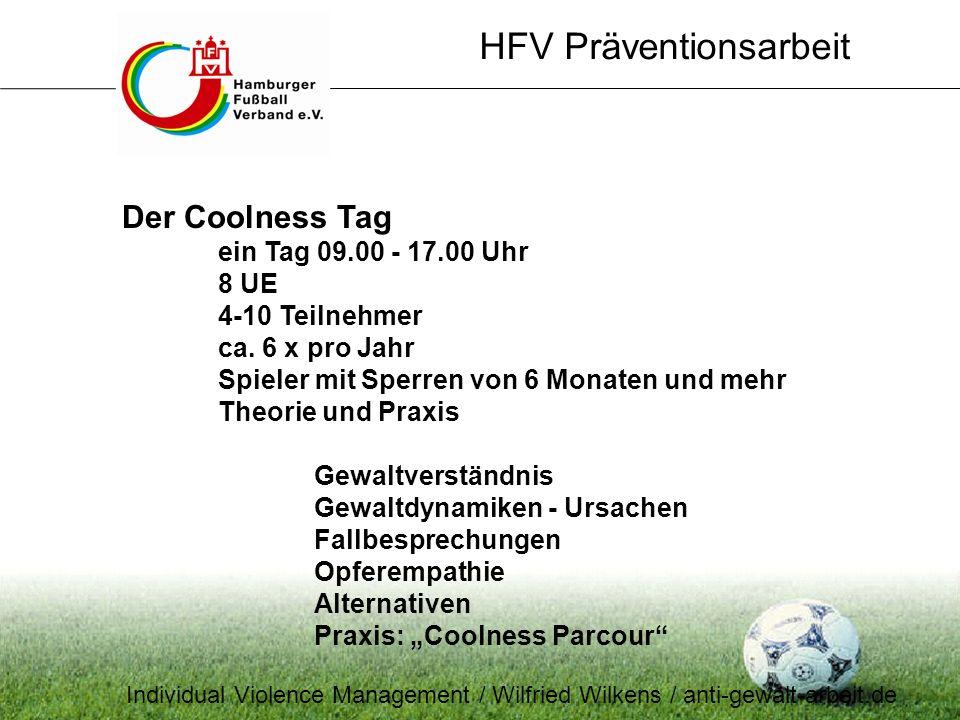 HFV Präventionsarbeit Der Coolness Tag ein Tag 09.00 - 17.00 Uhr 8 UE 4-10 Teilnehmer ca. 6 x pro Jahr Spieler mit Sperren von 6 Monaten und mehr Theo