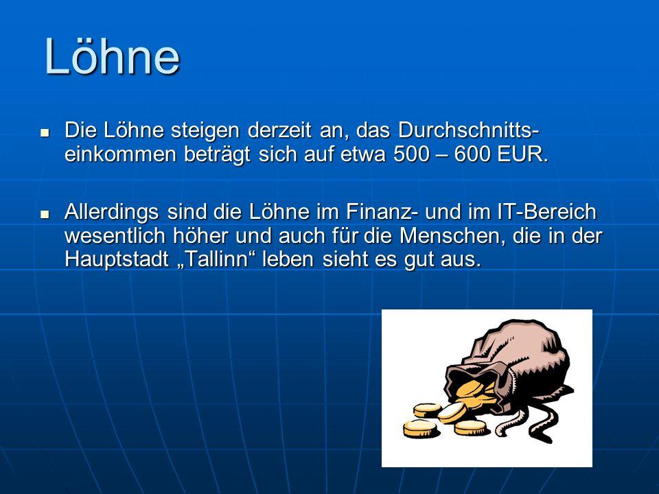 Löhne Die Löhne steigen derzeit an, das Durchschnitts- einkommen beträgt sich auf etwa 500 – 600 EUR. Die Löhne steigen derzeit an, das Durchschnitts-