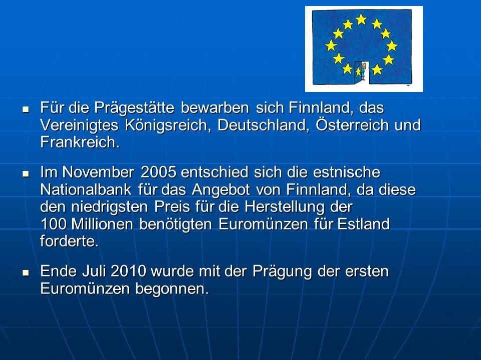 Für die Prägestätte bewarben sich Finnland, das Vereinigtes Königsreich, Deutschland, Österreich und Frankreich. Für die Prägestätte bewarben sich Fin
