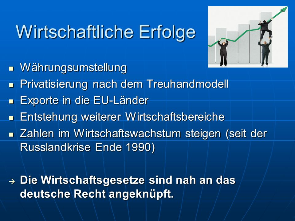 Wirtschaftliche Erfolge Währungsumstellung Privatisierung nach dem Treuhandmodell Exporte in die EU-Länder Entstehung weiterer Wirtschaftsbereiche Zah