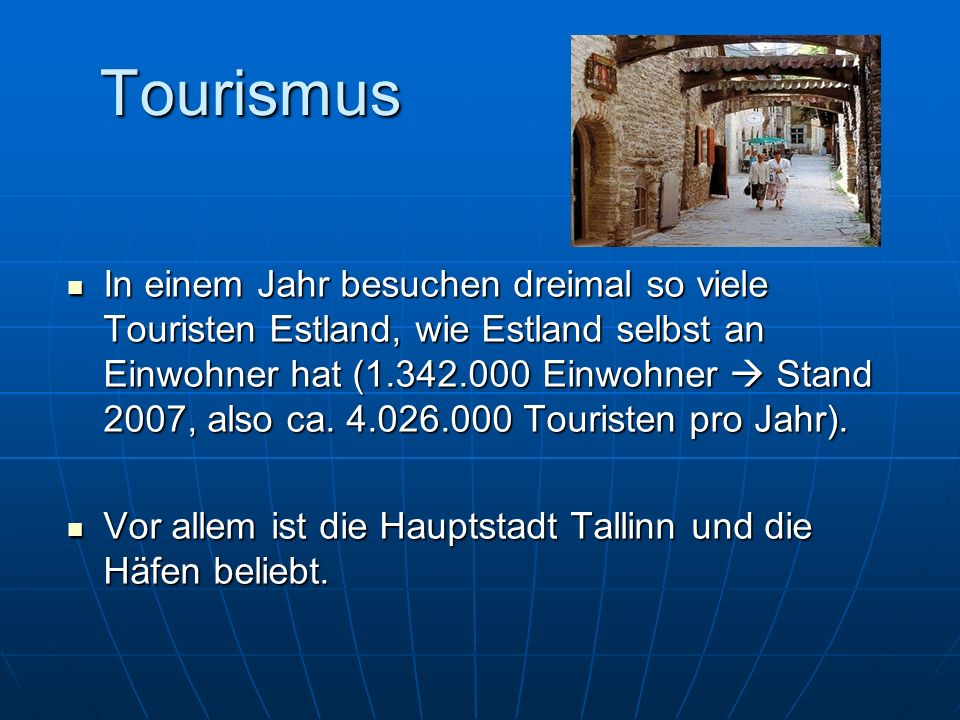 Tourismus In einem Jahr besuchen dreimal so viele Touristen Estland, wie Estland selbst an Einwohner hat (1.342.000 Einwohner Stand 2007, also ca. 4.0