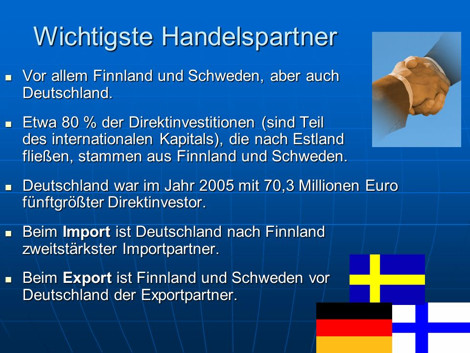 Wichtigste Handelspartner Vor allem Finnland und Schweden, aber auch Deutschland. Vor allem Finnland und Schweden, aber auch Deutschland. Etwa 80 % de