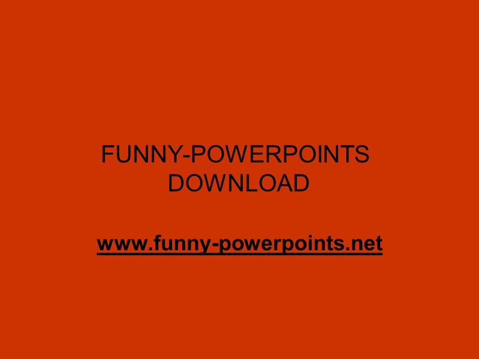 FUNNY-POWERPOINTS DOWNLOAD www.funny-powerpoints.net
