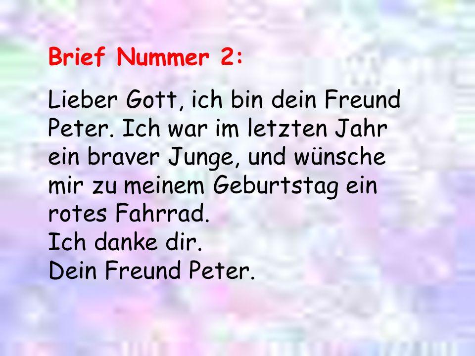 Brief Nummer 2: Lieber Gott, ich bin dein Freund Peter. Ich war im letzten Jahr ein braver Junge, und wünsche mir zu meinem Geburtstag ein rotes Fahrr