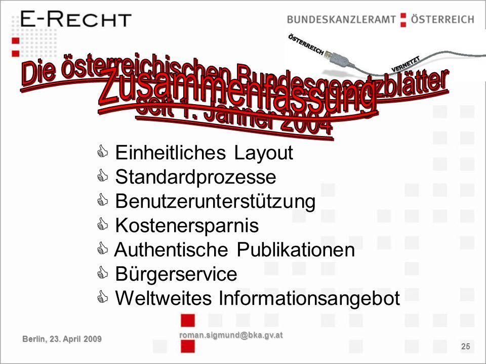 25 Einheitliches Layout Standardprozesse Benutzerunterstützung Kostenersparnis Authentische Publikationen Bürgerservice Weltweites Informationsangebot