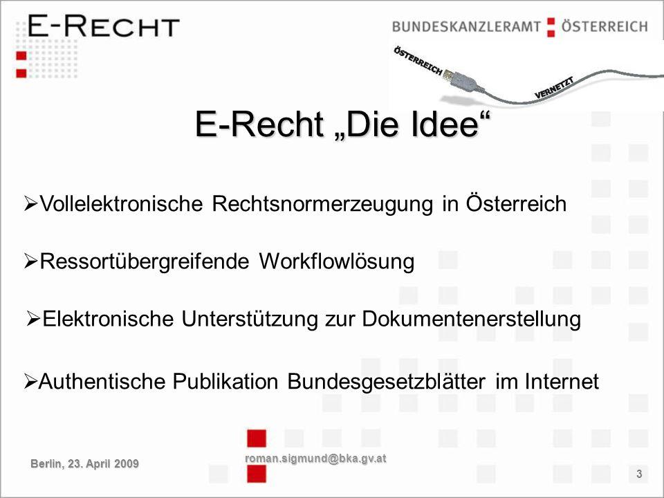 3 Vollelektronische Rechtsnormerzeugung in Österreich E-Recht Die Idee Ressortübergreifende Workflowlösung Elektronische Unterstützung zur Dokumentene