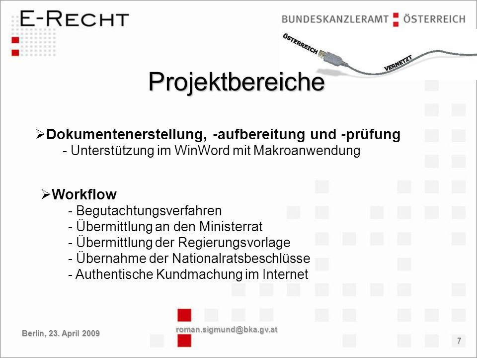 8 Signaturerstellung & Signaturprüfung - MOA (Module für Online-Applikationen) Publikation im Internet - RIS (Rechtsinformationssystem des Bundes) Projektbereiche roman.sigmund@bka.gv.at Berlin, 23.