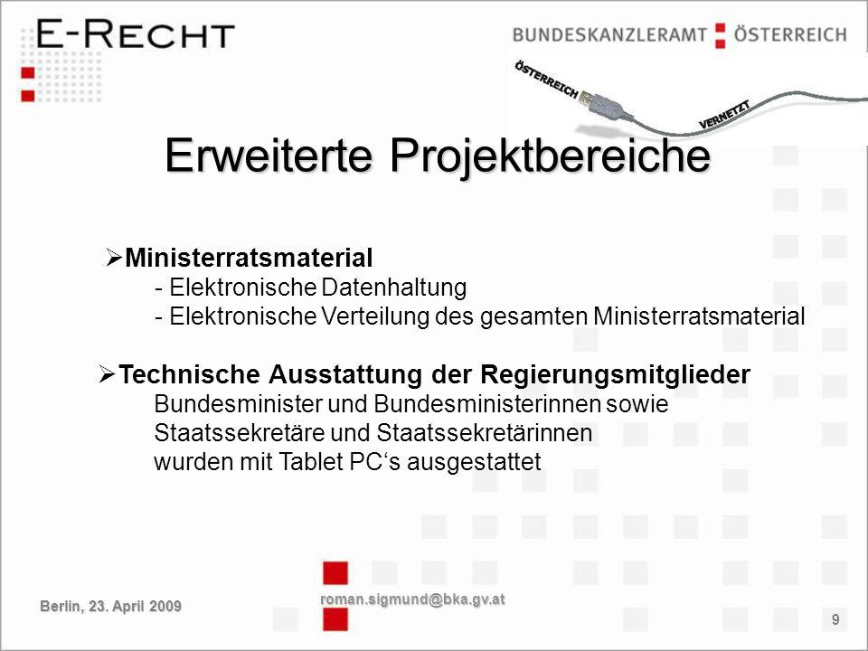 9 Erweiterte Projektbereiche roman.sigmund@bka.gv.at Berlin, 23. April 2009 Ministerratsmaterial - Elektronische Datenhaltung - Elektronische Verteilu