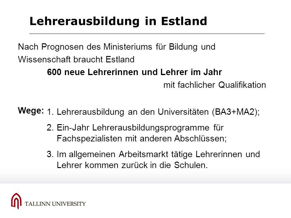 Lehrerausbildung in Estland 1. Lehrerausbildung an den Universitäten (BA3+MA2); 2. Ein-Jahr Lehrerausbildungsprogramme für Fachspezialisten mit andere