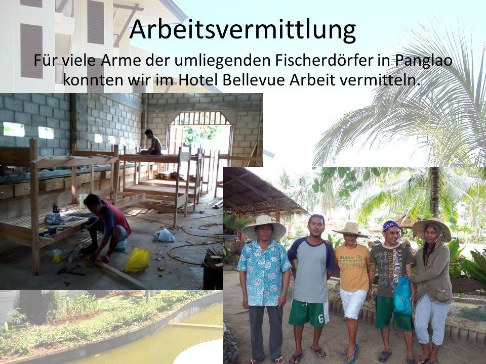 Arbeitsvermittlung Für viele Arme der umliegenden Fischerdörfer in Panglao konnten wir im Hotel Bellevue Arbeit vermitteln.