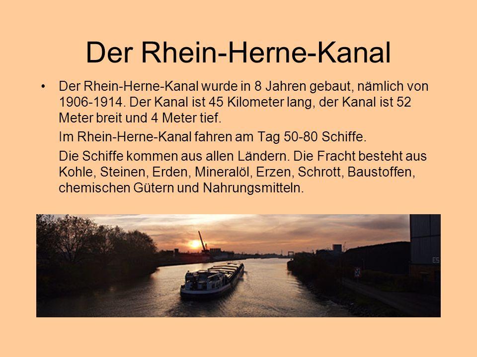 Der Rhein-Herne-Kanal Der Rhein-Herne-Kanal wurde in 8 Jahren gebaut, nämlich von 1906-1914.