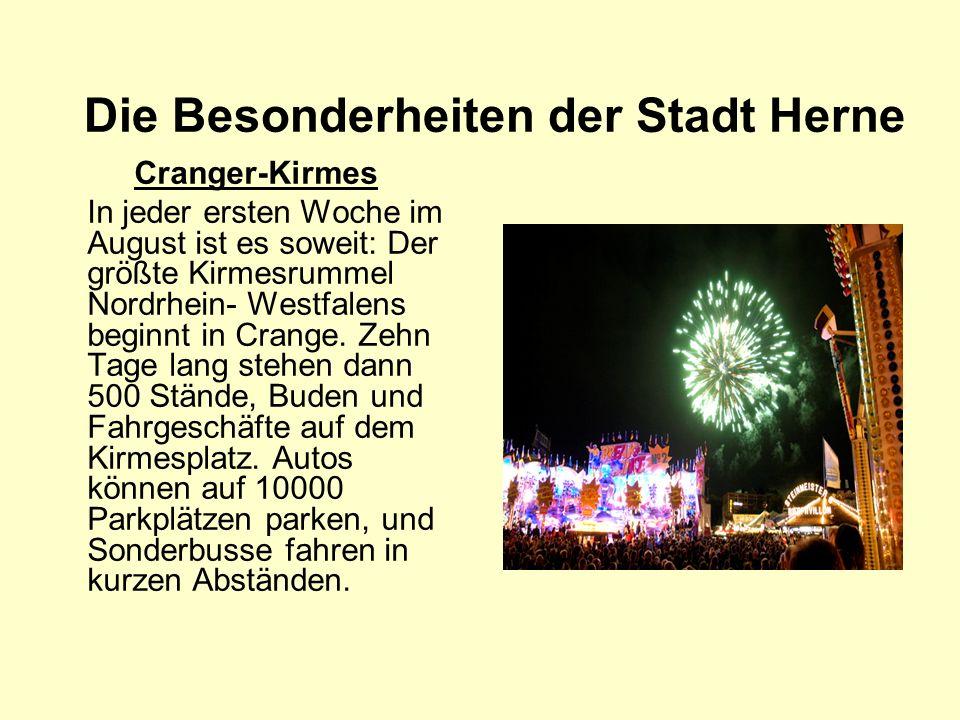 Die Besonderheiten der Stadt Herne Cranger-Kirmes In jeder ersten Woche im August ist es soweit: Der größte Kirmesrummel Nordrhein- Westfalens beginnt in Crange.