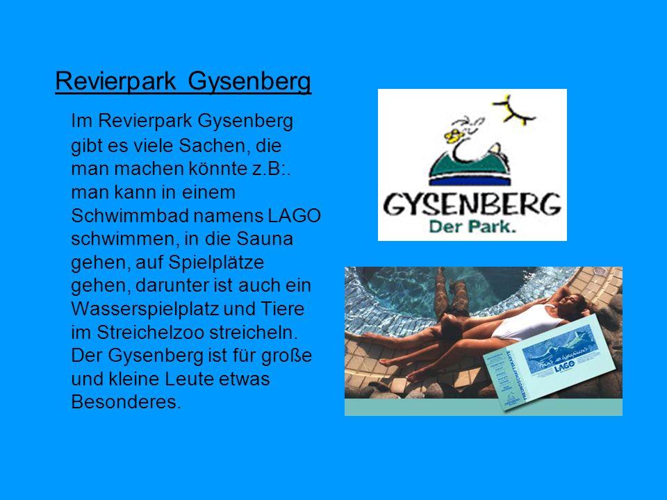 Revierpark Gysenberg Im Revierpark Gysenberg gibt es viele Sachen, die man machen könnte z.B:.