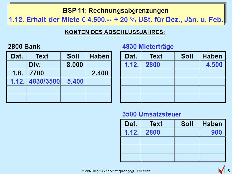 © Abteilung für Wirtschaftspädagogik, WU-Wien 5 1.12. Erhalt der Miete 4.500,-- + 20 % USt. für Dez., Jän. u. Feb. Dat.TextSollHabenDat.TextSollHaben