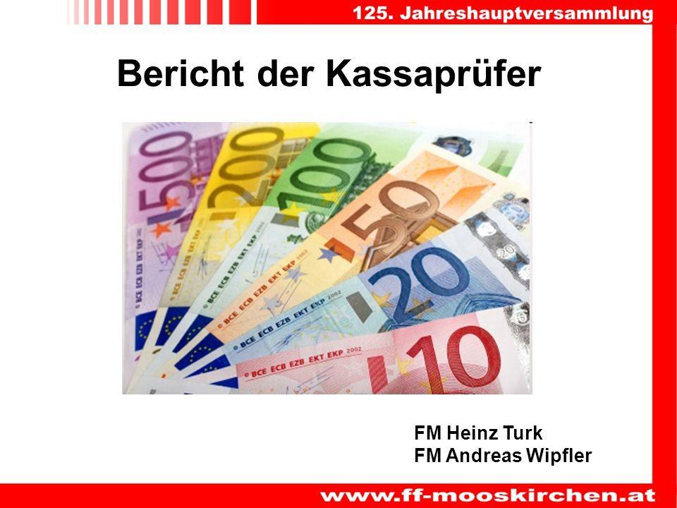 Bericht der Kassaprüfer FM Heinz Turk FM Andreas Wipfler