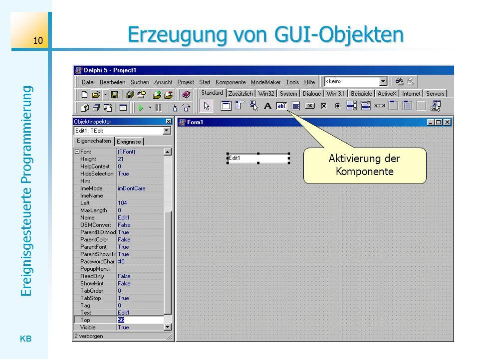 KB Ereignisgesteuerte Programmierung 10 Erzeugung von GUI-Objekten Aktivierung der Komponente