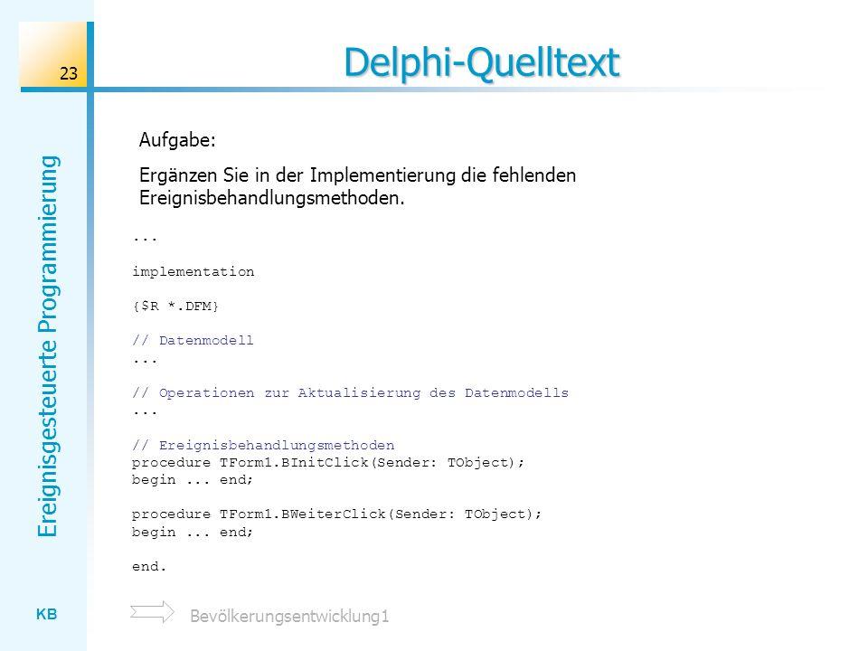 KB Ereignisgesteuerte Programmierung 23 Delphi-Quelltext... implementation {$R *.DFM} // Datenmodell... // Operationen zur Aktualisierung des Datenmod